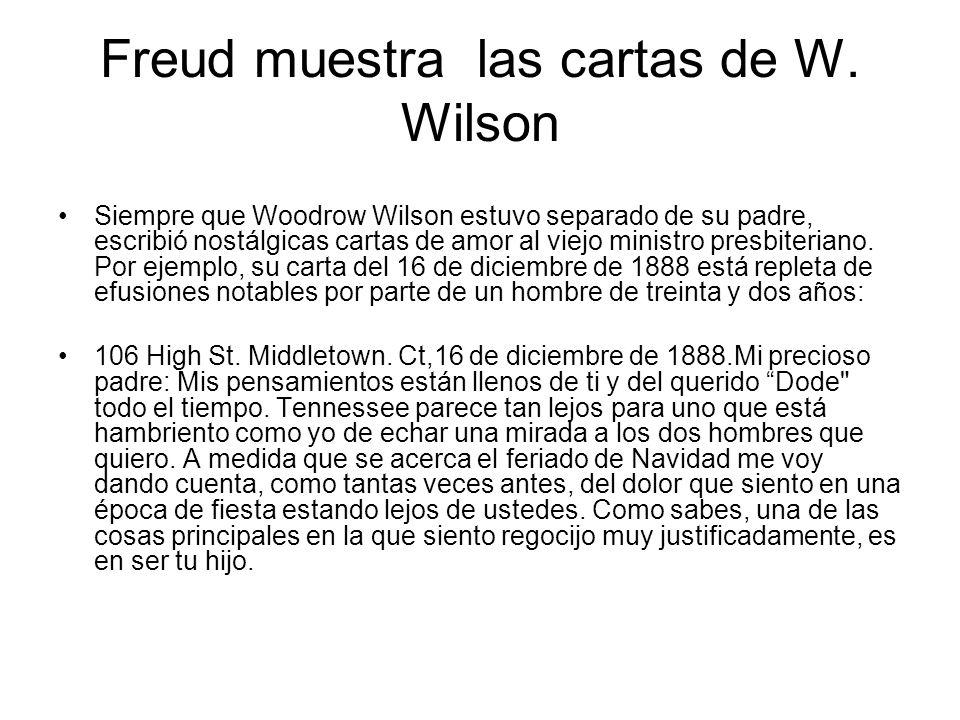 Freud muestra las cartas de W. Wilson Siempre que Woodrow Wilson estuvo separado de su padre, escribió nostálgicas cartas de amor al viejo ministro pr