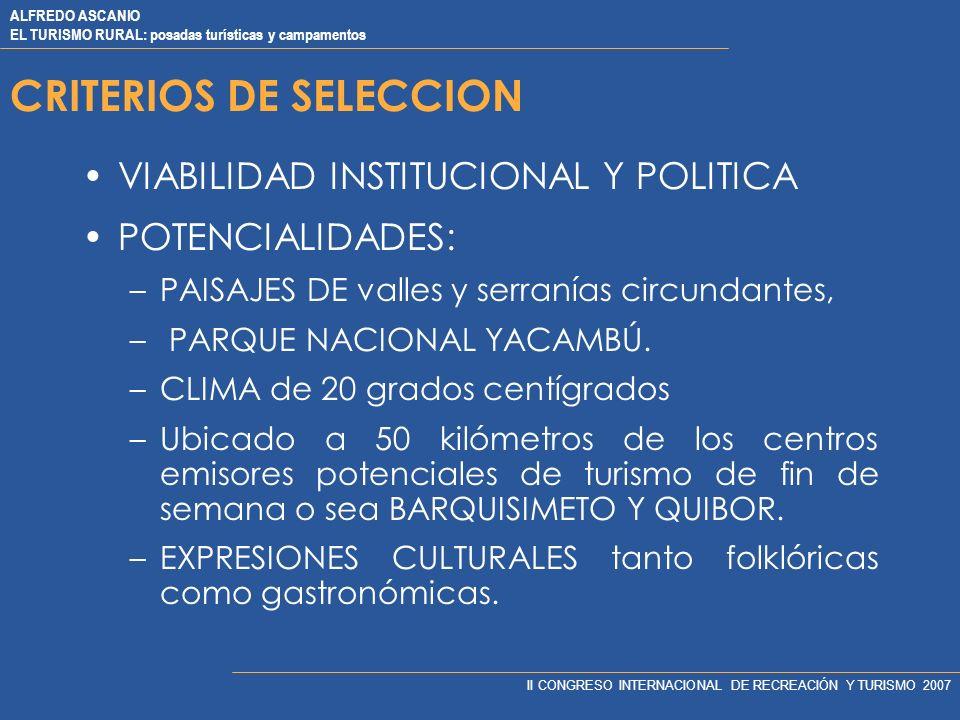 ALFREDO ASCANIO EL TURISMO RURAL: posadas turísticas y campamentos II CONGRESO INTERNACIONAL DE RECREACIÓN Y TURISMO 2007 CRITERIOS DE SELECCION VIABILIDAD INSTITUCIONAL Y POLITICA POTENCIALIDADES: –PAISAJES DE valles y serranías circundantes, – PARQUE NACIONAL YACAMBÚ.