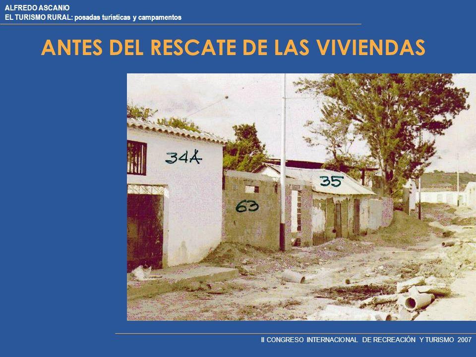 ALFREDO ASCANIO EL TURISMO RURAL: posadas turísticas y campamentos II CONGRESO INTERNACIONAL DE RECREACIÓN Y TURISMO 2007 ANTES DEL RESCATE DE LAS VIVIENDAS