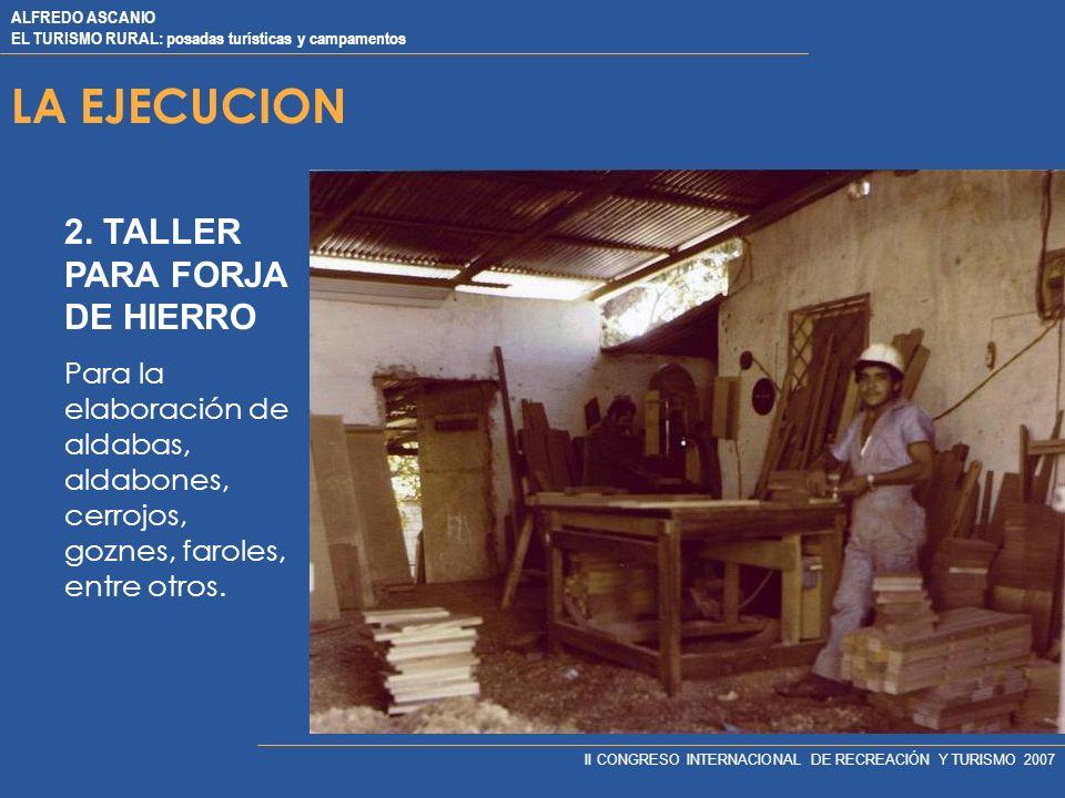 ALFREDO ASCANIO EL TURISMO RURAL: posadas turísticas y campamentos II CONGRESO INTERNACIONAL DE RECREACIÓN Y TURISMO 2007 LA EJECUCION DOS TALLERES: 1