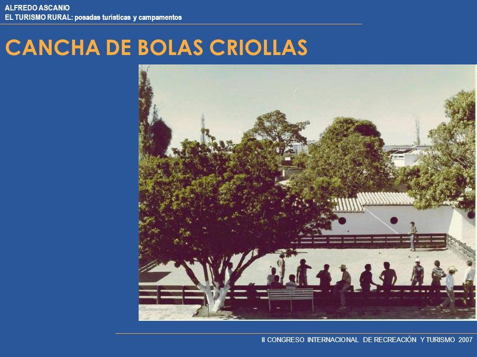 ALFREDO ASCANIO EL TURISMO RURAL: posadas turísticas y campamentos II CONGRESO INTERNACIONAL DE RECREACIÓN Y TURISMO 2007 CANCHA DE BOLAS CRIOLLAS