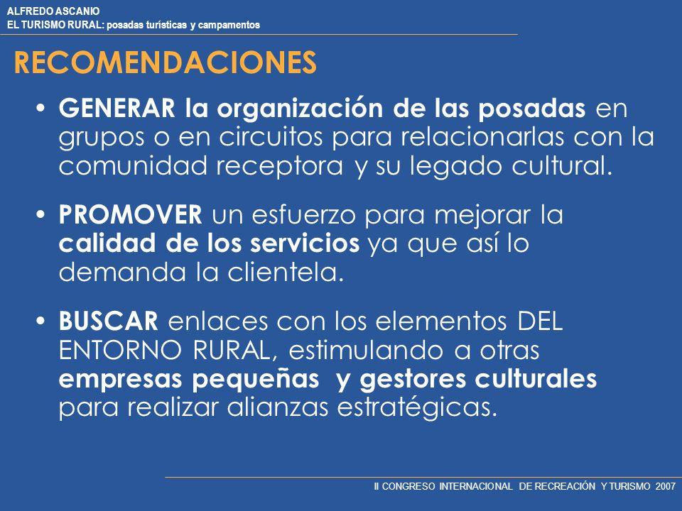 ALFREDO ASCANIO EL TURISMO RURAL: posadas turísticas y campamentos II CONGRESO INTERNACIONAL DE RECREACIÓN Y TURISMO 2007 RECOMENDACIONES GENERAR la organización de las posadas en grupos o en circuitos para relacionarlas con la comunidad receptora y su legado cultural.