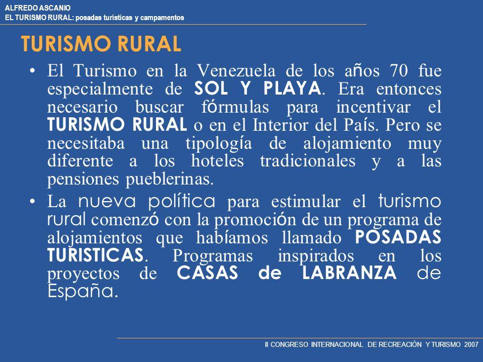 ALFREDO ASCANIO EL TURISMO RURAL: posadas turísticas y campamentos II CONGRESO INTERNACIONAL DE RECREACIÓN Y TURISMO 2007 TURISMO RURAL El Turismo en la Venezuela de los a ñ os 70 fue especialmente de SOL Y PLAYA.