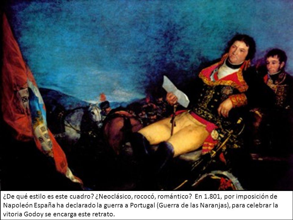 ¿De qué estilo es este cuadro? ¿Neoclásico, rococó, romántico? En 1.801, por imposición de Napoleón España ha declarado la guerra a Portugal (Guerra d