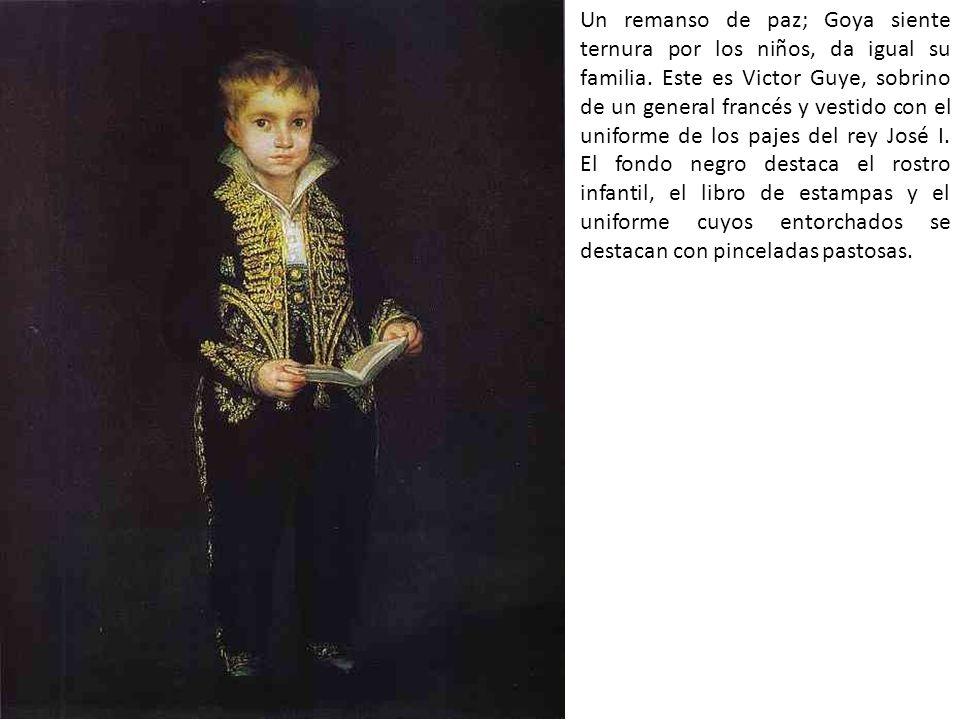 Un remanso de paz; Goya siente ternura por los niños, da igual su familia. Este es Victor Guye, sobrino de un general francés y vestido con el uniform