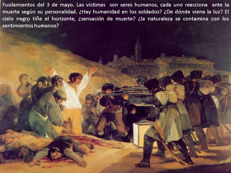 Fusilamientos del 3 de mayo. Las víctimas son seres humanos, cada uno reacciona ante la muerte según su personalidad. ¿Hay humanidad en los soldados?