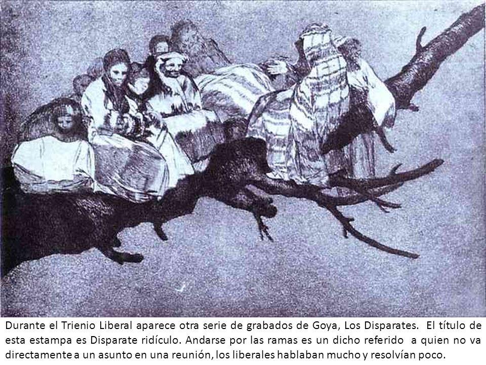 Durante el Trienio Liberal aparece otra serie de grabados de Goya, Los Disparates. El título de esta estampa es Disparate ridículo. Andarse por las ra