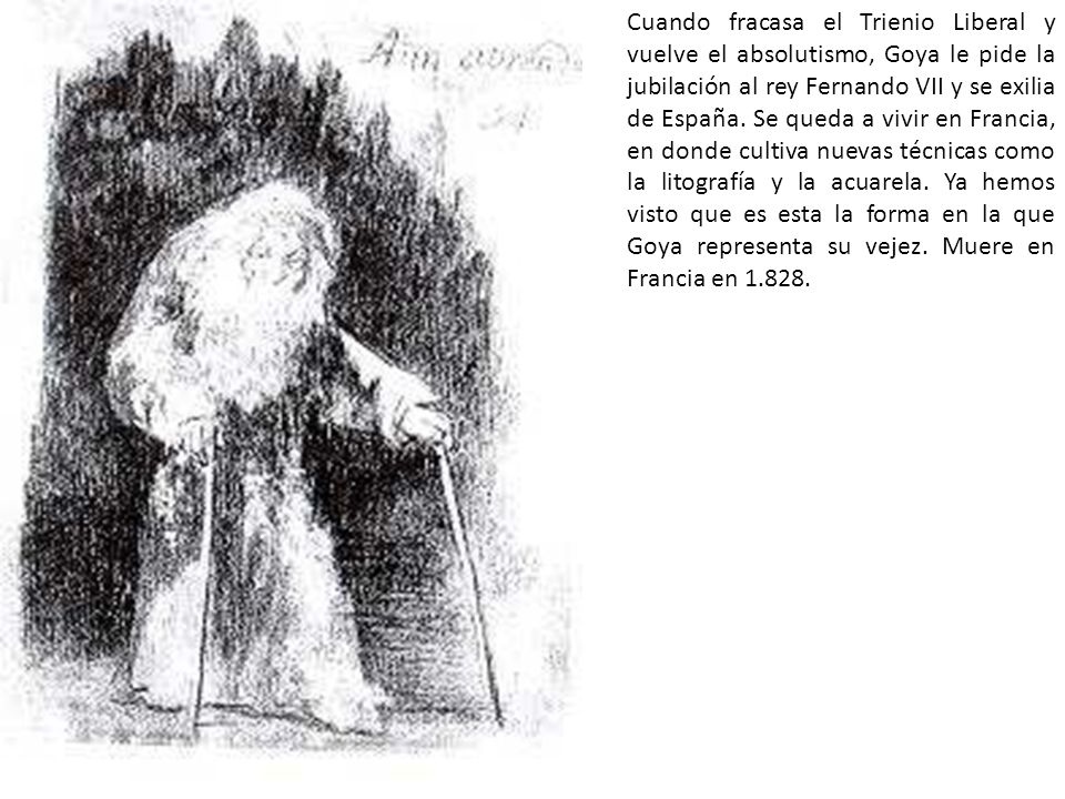 Cuando fracasa el Trienio Liberal y vuelve el absolutismo, Goya le pide la jubilación al rey Fernando VII y se exilia de España. Se queda a vivir en F