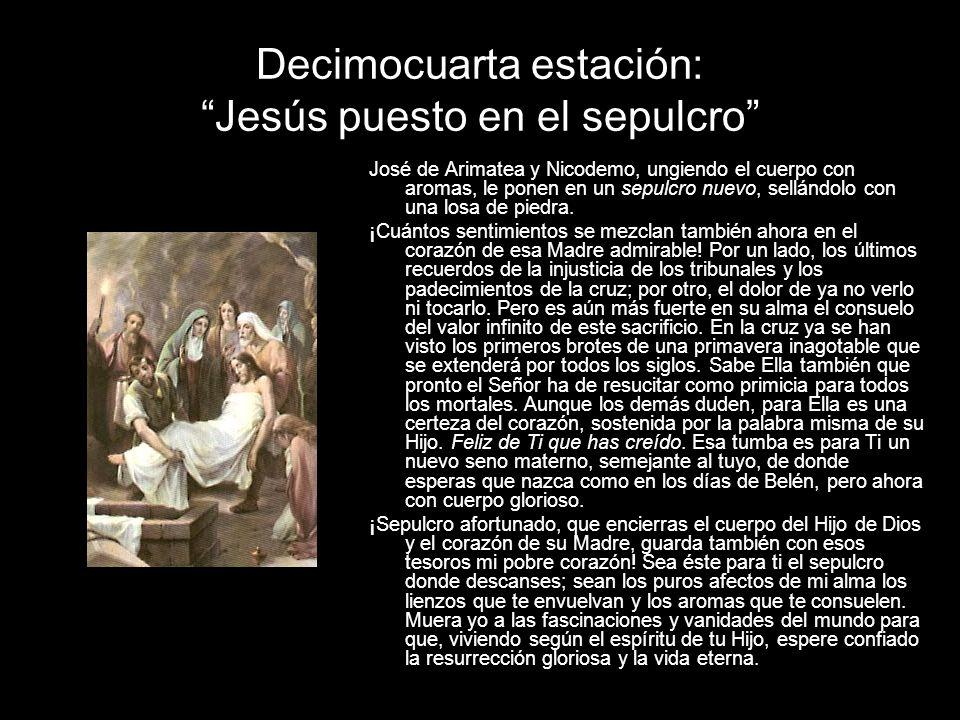 Decimocuarta estación: Jesús puesto en el sepulcro José de Arimatea y Nicodemo, ungiendo el cuerpo con aromas, le ponen en un sepulcro nuevo, sellándo