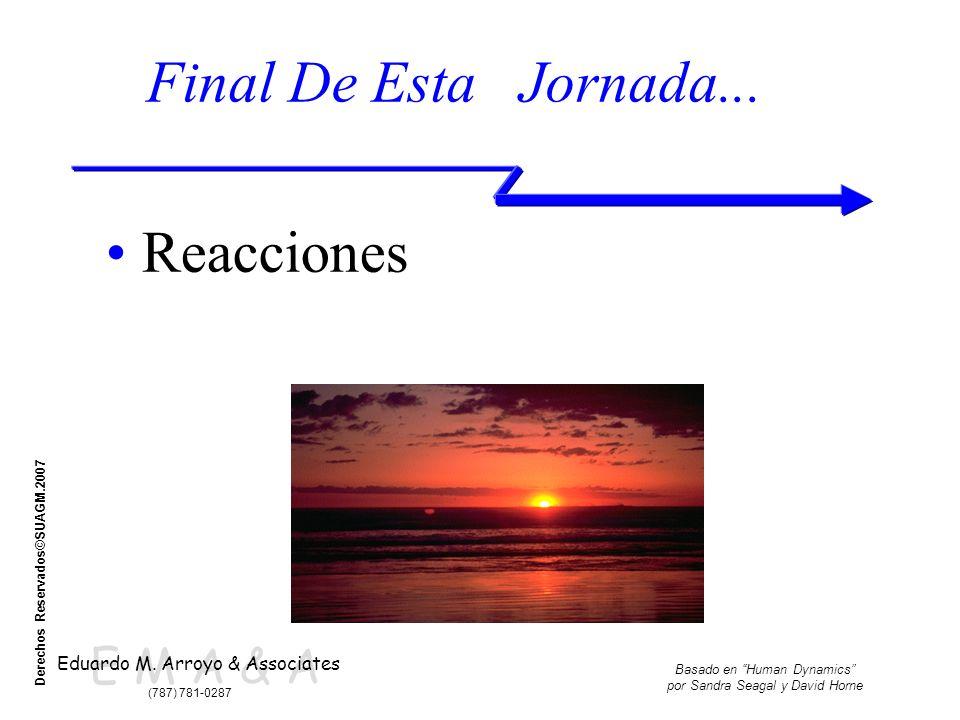 E M A & A Eduardo M. Arroyo & Associates (787) 781-0287 Basado en Human Dynamics por Sandra Seagal y David Horne Derechos Reservados©SUAGM.2007 Final
