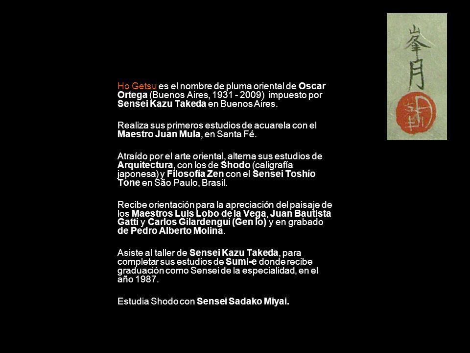 Ho Getsu es el nombre de pluma oriental de Oscar Ortega (Buenos Aires, 1931 - 2009) impuesto por Sensei Kazu Takeda en Buenos Aires. Realiza sus prime