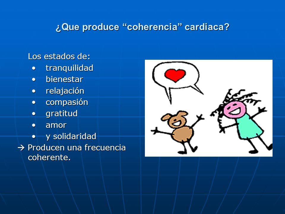 ¿Que produce coherencia cardiaca? Los estados de: tranquilidadtranquilidad bienestarbienestar relajaciónrelajación compasióncompasión gratitudgratitud