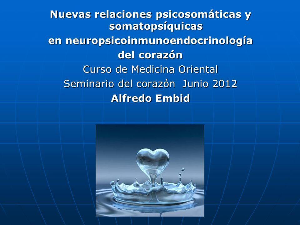 Nuevas relaciones psicosomáticas y somatopsíquicas en neuropsicoinmunoendocrinología del corazón Curso de Medicina Oriental Seminario del corazón Juni
