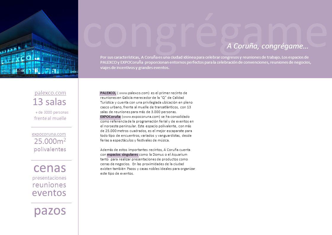 congrégame A Coruña, congrégame… Por sus características, A Coruña es una ciudad idónea para celebrar congresos y reuniones de trabajo. Los espacios d