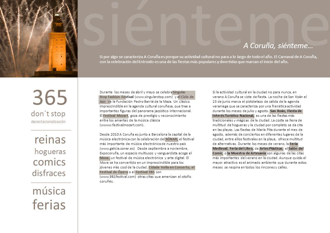 Durante los meses de abril y mayo se celebra Singular Stop Fashion Festival (www.singularstop.com) y el Ciclo de Jazz de la Fundación Pedro Barrié de
