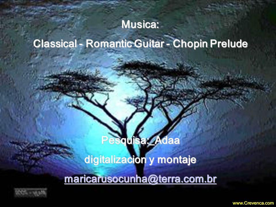 Musica: Classical - Romantic Guitar - Chopin Prelude Pesquisa:_Adaa digitalizacion y montaje maricarusocunha@terra.com.br www.Crevenca.com