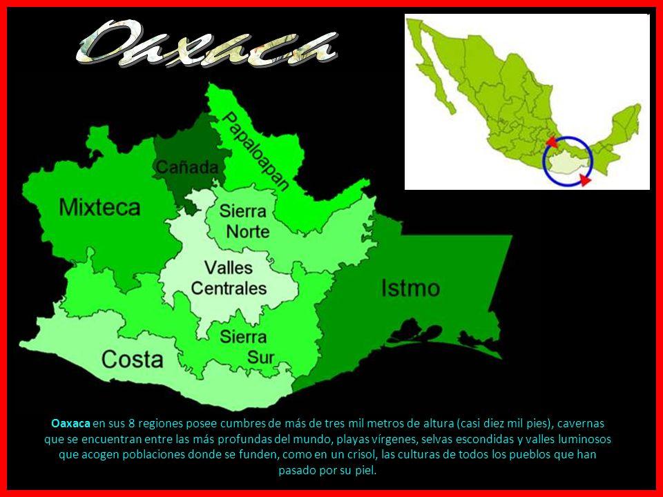 Oaxaca en sus 8 regiones posee cumbres de más de tres mil metros de altura (casi diez mil pies), cavernas que se encuentran entre las más profundas del mundo, playas vírgenes, selvas escondidas y valles luminosos que acogen poblaciones donde se funden, como en un crisol, las culturas de todos los pueblos que han pasado por su piel.