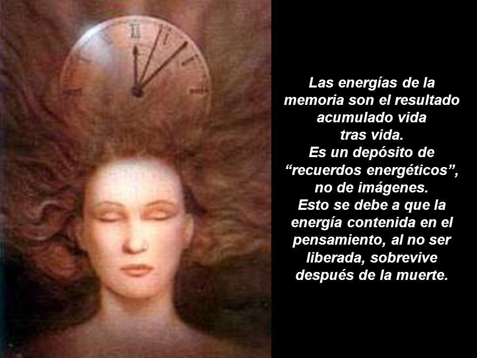 Las energías de la memoria son el resultado acumulado vida tras vida.