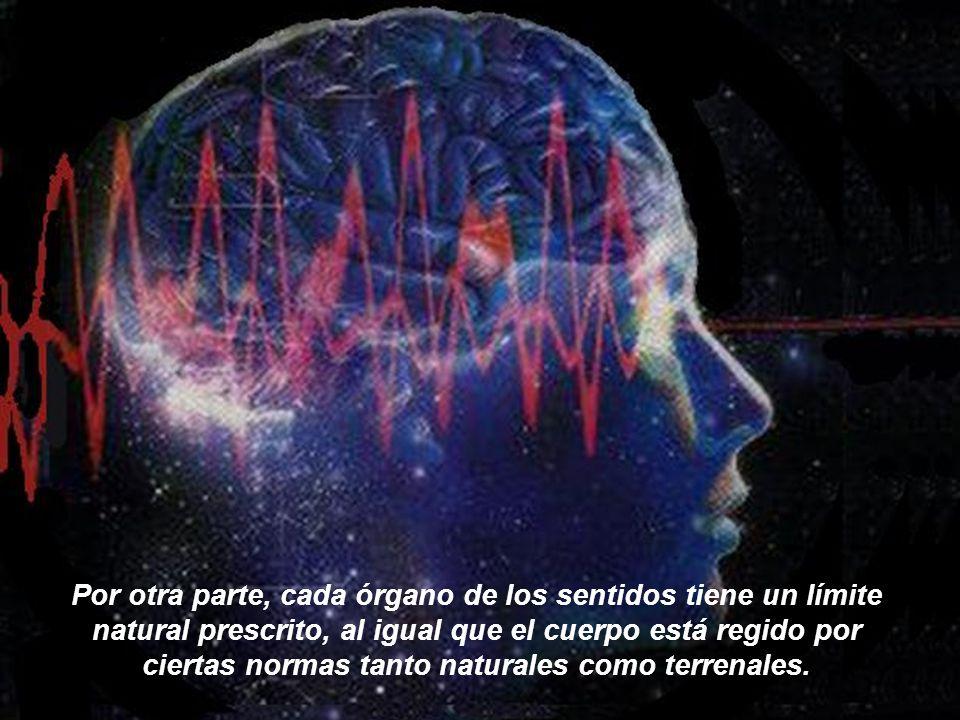 Por otra parte, cada órgano de los sentidos tiene un límite natural prescrito, al igual que el cuerpo está regido por ciertas normas tanto naturales como terrenales.