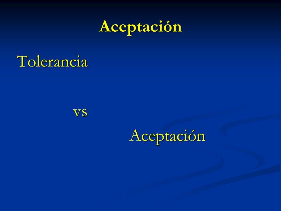 Aceptación Toleranciavs Aceptación Aceptación