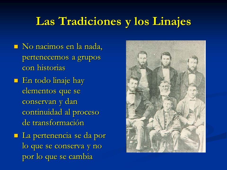 Las Tradiciones y los Linajes No nacimos en la nada, pertenecemos a grupos con historias No nacimos en la nada, pertenecemos a grupos con historias En