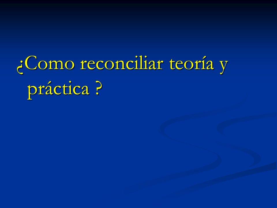 ¿Como reconciliar teoría y práctica ?