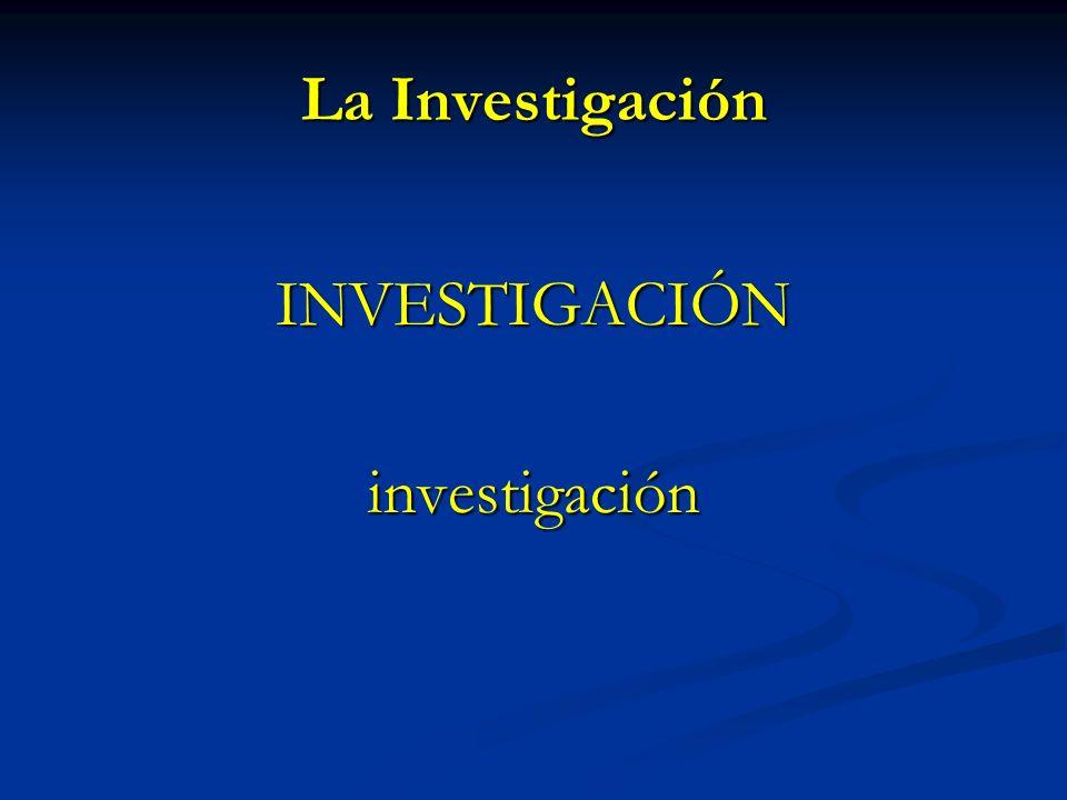 La Investigación INVESTIGACIÓNinvestigación