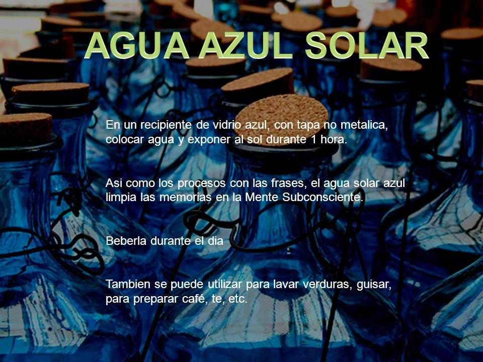 En un recipiente de vidrio azul, con tapa no metalica, colocar agua y exponer al sol durante 1 hora. Asi como los procesos con las frases, el agua sol