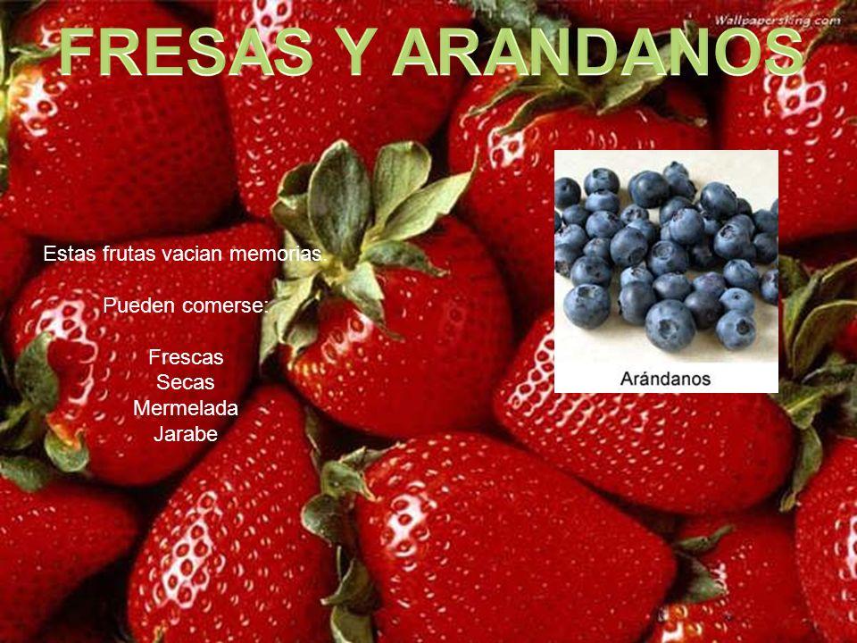 Estas frutas vacian memorias. Pueden comerse: Frescas Secas Mermelada Jarabe