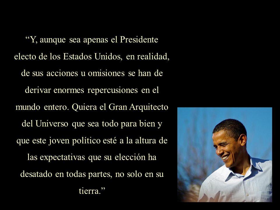 Sin dejar de lado que la llegada de Barak Obama a la Presidencia de los Estados Unidos lo habrá de confrontar de lleno con las inmensas expectativas q