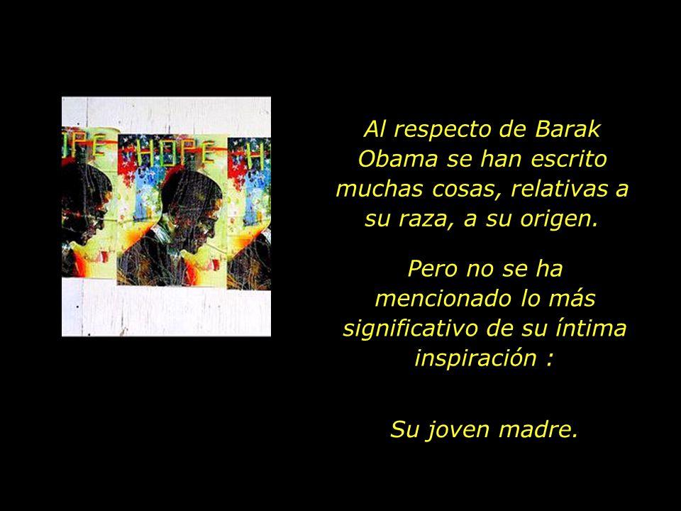 Al respecto de Barak Obama se han escrito muchas cosas, relativas a su raza, a su origen.