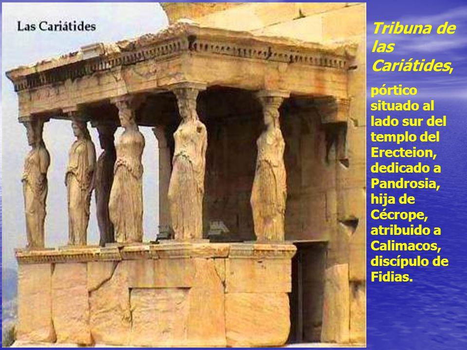 Tribuna de las Cariátides, pórtico situado al lado sur del templo del Erecteion, dedicado a Pandrosia, hija de Cécrope, atribuido a Calimacos, discípulo de Fidias.