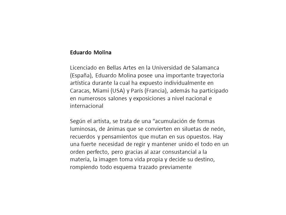 Eduardo Molina Licenciado en Bellas Artes en la Universidad de Salamanca (España), Eduardo Molina posee una importante trayectoria artística durante l