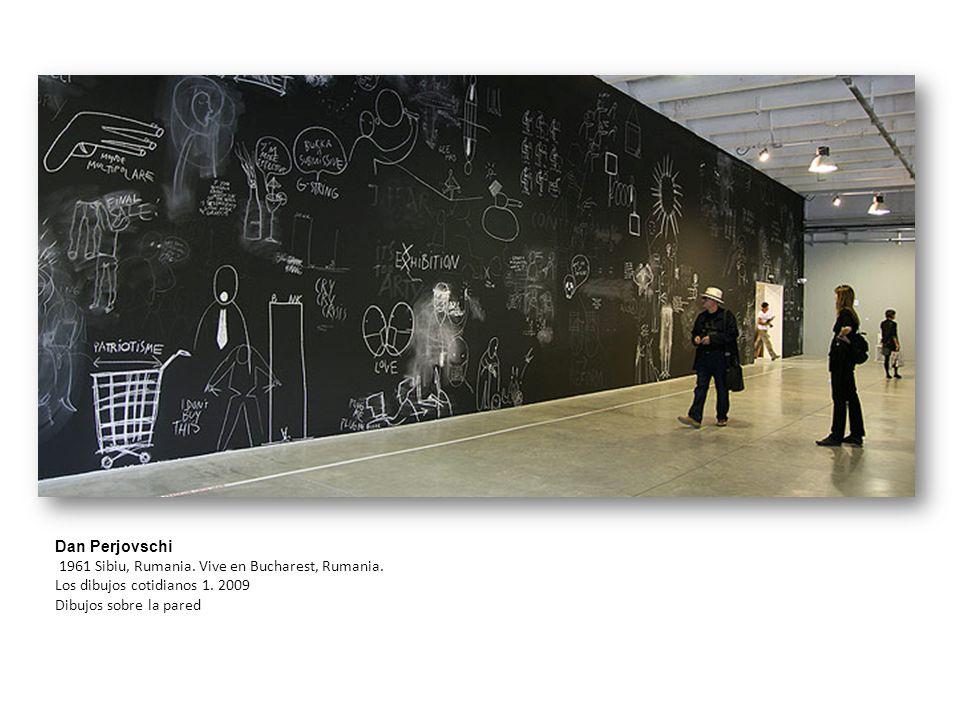 Dan Perjovschi 1961 Sibiu, Rumania. Vive en Bucharest, Rumania. Los dibujos cotidianos 1. 2009 Dibujos sobre la pared
