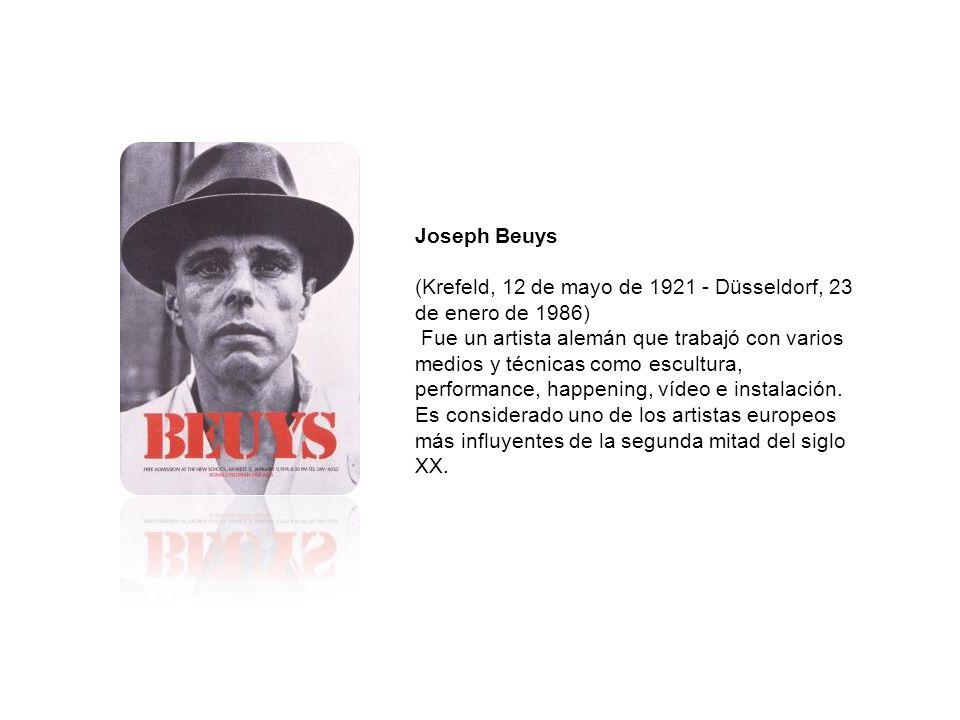 Joseph Beuys (Krefeld, 12 de mayo de 1921 - Düsseldorf, 23 de enero de 1986) Fue un artista alemán que trabajó con varios medios y técnicas como escul