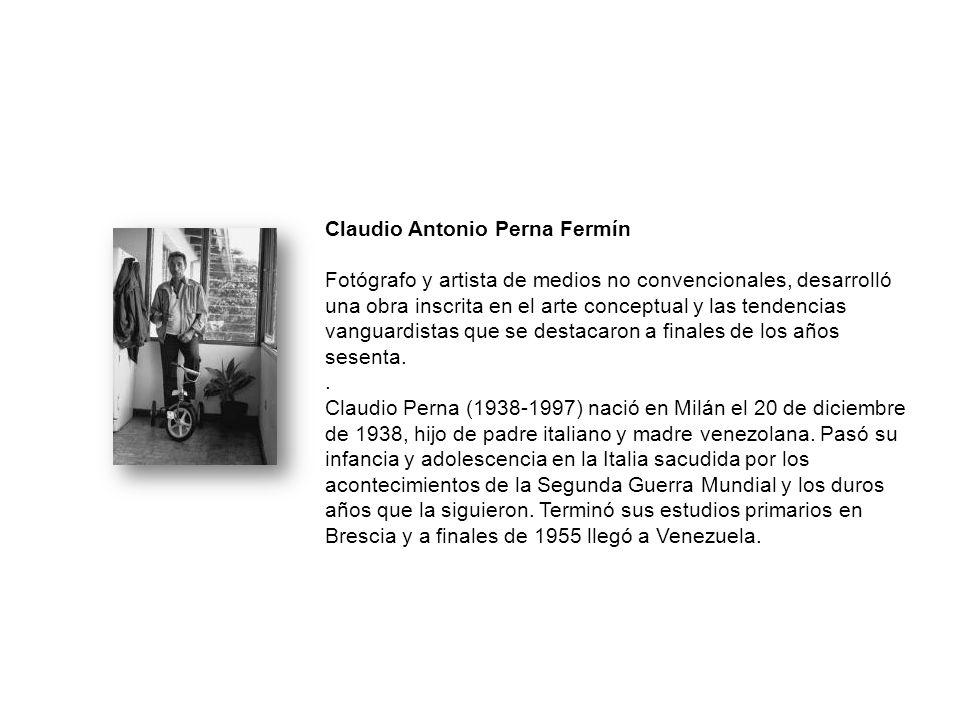 Claudio Antonio Perna Fermín Fotógrafo y artista de medios no convencionales, desarrolló una obra inscrita en el arte conceptual y las tendencias vang