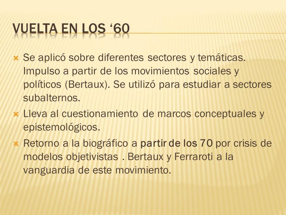 Se aplicó sobre diferentes sectores y temáticas. Impulso a partir de los movimientos sociales y políticos (Bertaux). Se utilizó para estudiar a sector