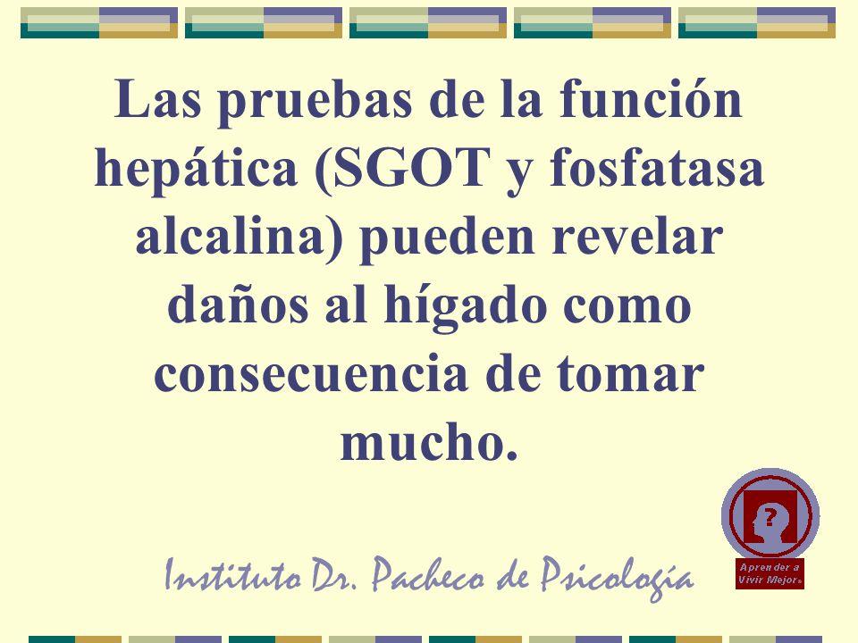 Instituto Dr. Pacheco de Psicología Las pruebas de la función hepática (SGOT y fosfatasa alcalina) pueden revelar daños al hígado como consecuencia de