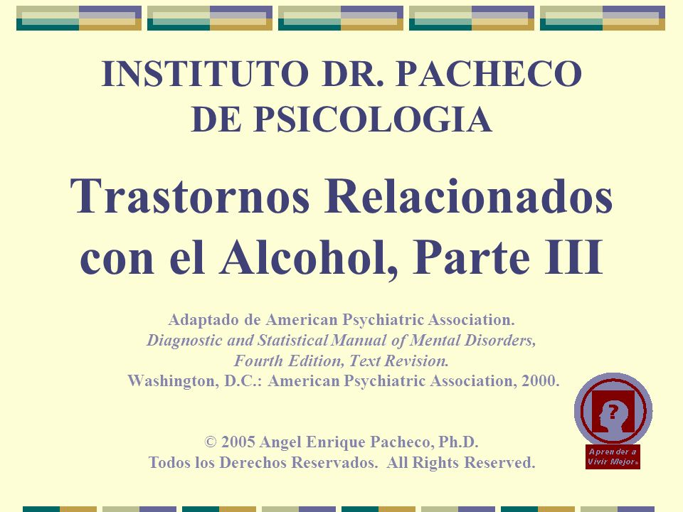 © 2005 Angel Enrique Pacheco, Ph.D. Todos los Derechos Reservados. All Rights Reserved. INSTITUTO DR. PACHECO DE PSICOLOGIA Trastornos Relacionados co