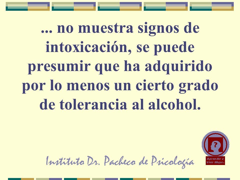 Instituto Dr. Pacheco de Psicología... no muestra signos de intoxicación, se puede presumir que ha adquirido por lo menos un cierto grado de toleranci