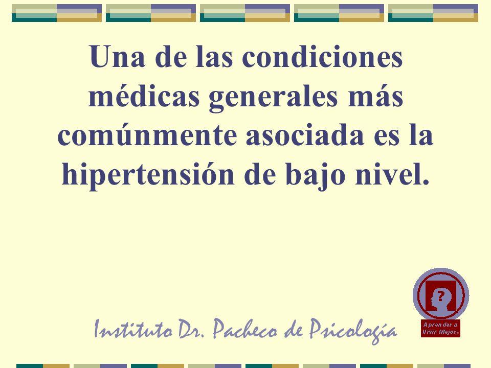 Instituto Dr. Pacheco de Psicología Una de las condiciones médicas generales más comúnmente asociada es la hipertensión de bajo nivel.