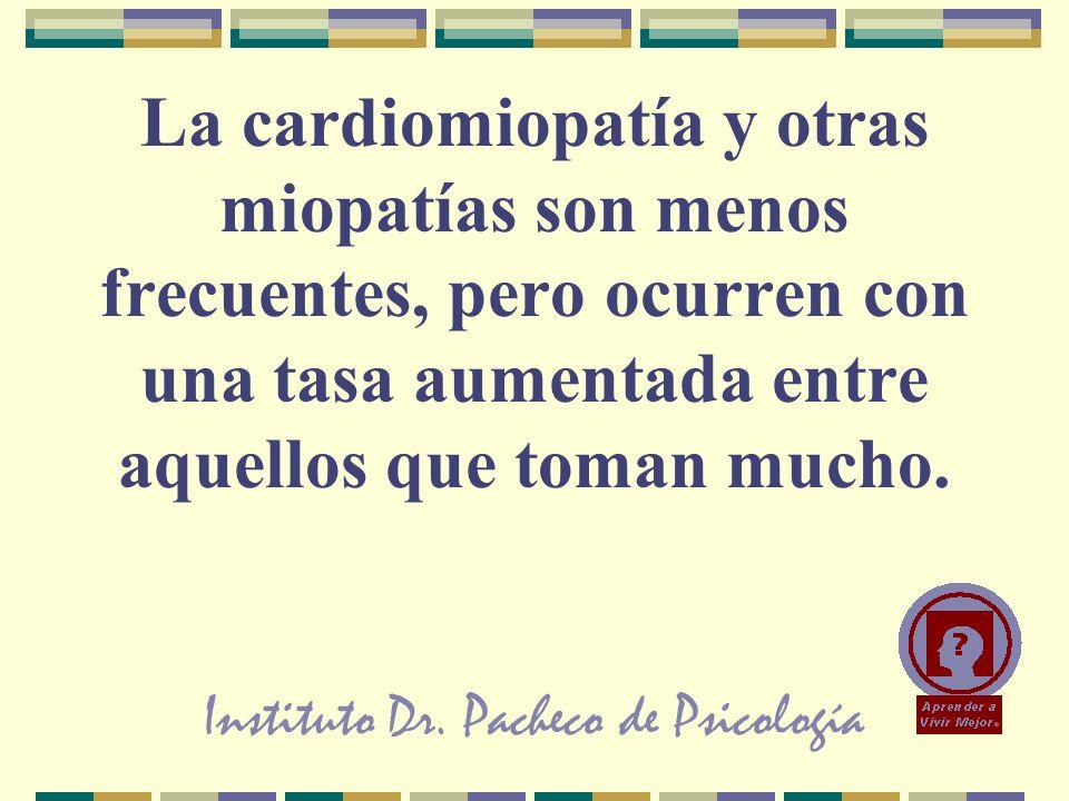 Instituto Dr. Pacheco de Psicología La cardiomiopatía y otras miopatías son menos frecuentes, pero ocurren con una tasa aumentada entre aquellos que t