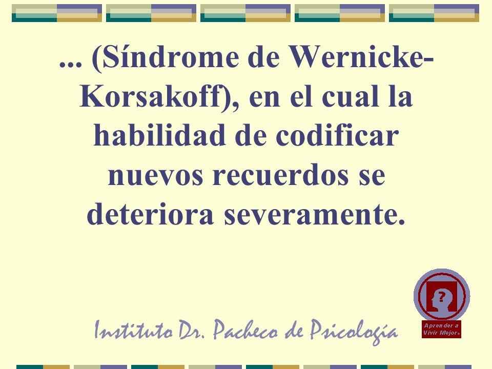 Instituto Dr. Pacheco de Psicología... (Síndrome de Wernicke- Korsakoff), en el cual la habilidad de codificar nuevos recuerdos se deteriora severamen