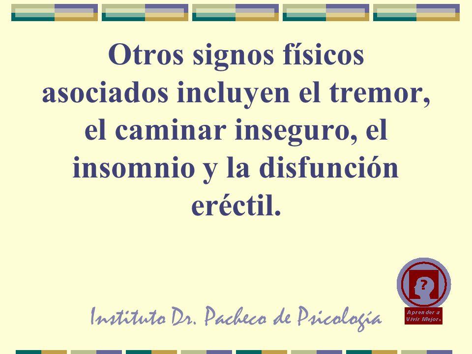 Instituto Dr. Pacheco de Psicología Otros signos físicos asociados incluyen el tremor, el caminar inseguro, el insomnio y la disfunción eréctil.