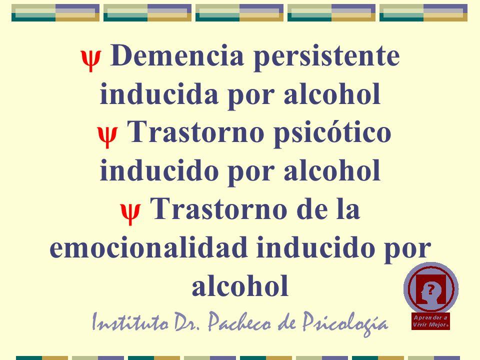 Instituto Dr. Pacheco de Psicología ψ Demencia persistente inducida por alcohol ψ Trastorno psicótico inducido por alcohol ψ Trastorno de la emocional