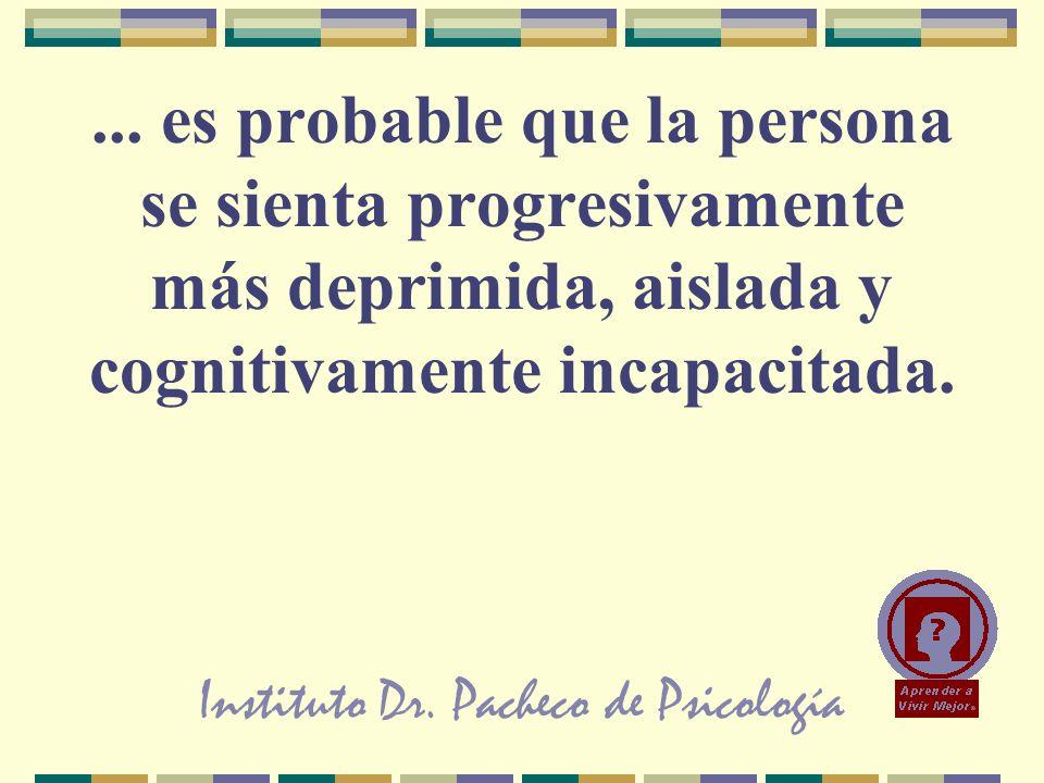 Instituto Dr. Pacheco de Psicología... es probable que la persona se sienta progresivamente más deprimida, aislada y cognitivamente incapacitada.