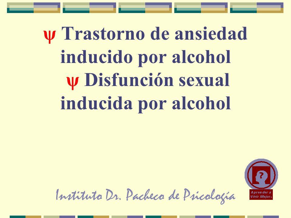 Instituto Dr. Pacheco de Psicología ψ Trastorno de ansiedad inducido por alcohol ψ Disfunción sexual inducida por alcohol