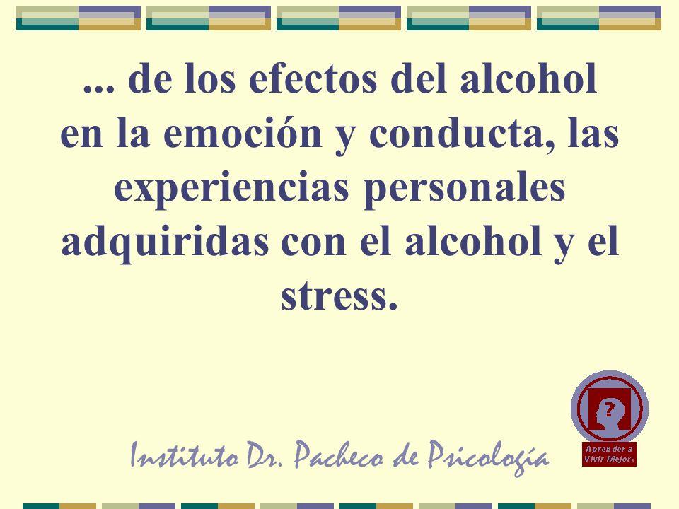 Instituto Dr. Pacheco de Psicología... de los efectos del alcohol en la emoción y conducta, las experiencias personales adquiridas con el alcohol y el