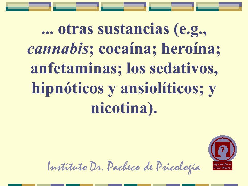 Instituto Dr. Pacheco de Psicología... otras sustancias (e.g., cannabis; cocaína; heroína; anfetaminas; los sedativos, hipnóticos y ansiolíticos; y ni
