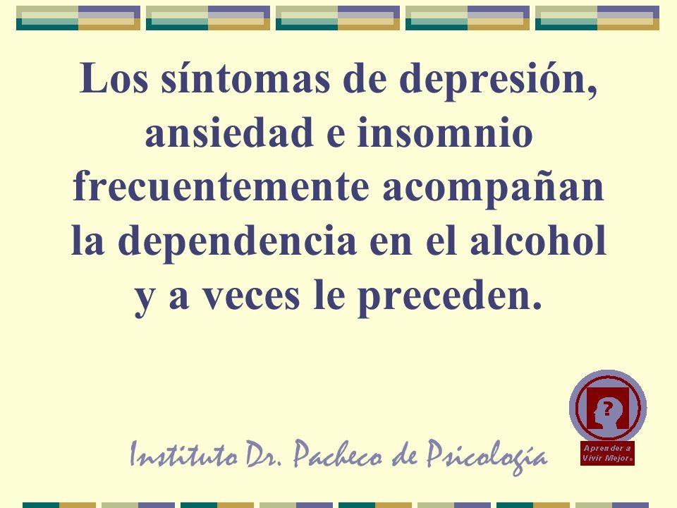 Instituto Dr. Pacheco de Psicología Los síntomas de depresión, ansiedad e insomnio frecuentemente acompañan la dependencia en el alcohol y a veces le